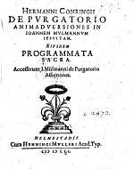 Hermanni Conringii de Purgatorio animadversiones in Ioannem Mülmannum ... Ejusdem Programmata sacra. Accesserunt I. Mülmanni de Purgatorio assertiones