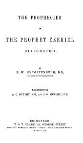 The Prophecies of the Prophet Ezekiel Elucidated