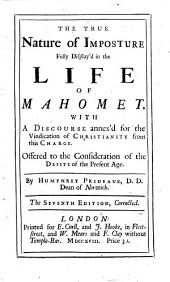 The True Nature of Imposture Fully Display'd in the Life of Mahomet: With a Discourse Annex'd for the Vindication of Christianity from this Charge. Offered to the Consideration of the Deists of the Present Age