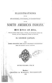 Illustrations of the Manners, Customs & Condition of the North American Indians: Volume 2