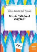What Idiots Say about Movie Michael Clayton PDF
