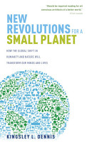 New Revolutions for a Small Planet  How the Global Shift in Humanity and Nature will Transform Our Minds and Lives PDF