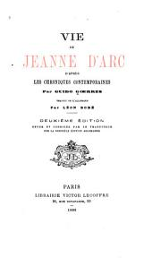 Vie de Jeanne d'Arc d'après les chroniques contemporaines