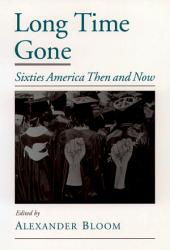Long Time Gone: Sixties America Then and Now