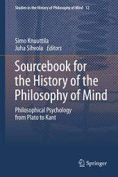 Sourcebook for the History of the Philosophy of Mind: Philosophical Psychology from Plato to Kant