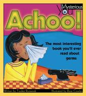 Achoo!: The Most Interesting Book You'll Ever Read about Germs