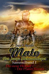 Mato Der junge Sternenkrieger (Sammelband I)