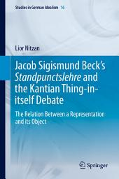 Jacob Sigismund Beck's Standpunctslehre and the Kantian Thing-in-itself Debate: The Relation Between a Representation and its Object