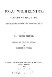 """Frau Wilhelmine: Sketches of Berlin Life ; Being the Conclusion of """"The Buchholz Family"""""""