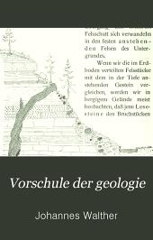 Vorschule der geologie: Eine gemeinverständliche einführung und anleitung zu beobachtungen in der heimat