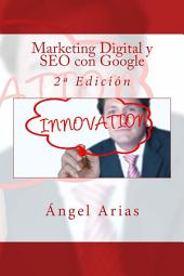 Marketing Digital y SEO en Google: 2º Edición
