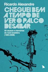 Cheguei bem a tempo de ver o palco desabar: 50 causos e memórias do rock brasileiro