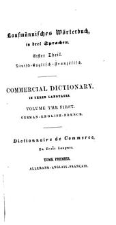 Triglotte, oder Kaufmännisches Wörterbuch in drei Sprachen: Deutsch-englisch-französisch. Deutsch-Englisch-Französisch, Volume 1