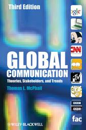 Global Communication: Theories, Stakeholders, and Trends, Edition 3