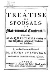 A Treatise of Spousals Or Marriage Contracts