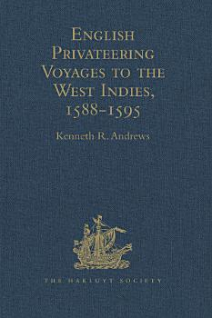 English Privateering Voyages to the West Indies  1588 1595 PDF