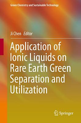 Application of Ionic Liquids on Rare Earth Green Separation and Utilization PDF
