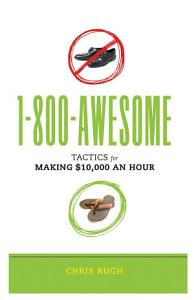 1 800 AWESOME  Tactics for Making  10 000 an Hour Book