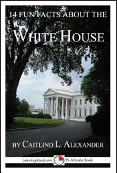 14 Fun Facts About the White House: 15-Minute Books