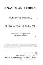 Knaves and Fools: Or, Friends of Bohemia : a Satirical Novel of London Life