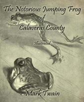The Notorious Jumping Frog of Calaveras County: Illustrated