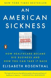 An American Sickness: How Healthcare Became Big Business and How You Can Take It Back