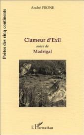 CLAMEUR D'EXIL: suivi de MADRIGAL