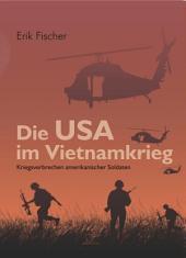 Die USA im Vietnamkrieg: Kriegsverbrechen amerikanischer Soldaten