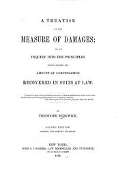 A treatise on the measure of damages: or, An inquiry into the principles which govern the amount of compensation recovered in suits at law ...
