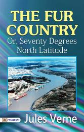 The Fur Country: Or, Seventy Degrees North Latitude