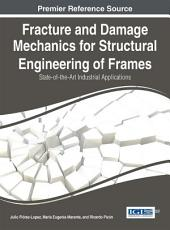 Fracture and Damage Mechanics for Structural Engineering of Frames: State-of-the-Art Industrial Applications: State-of-the-Art Industrial Applications