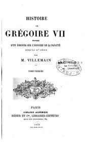 Histoire de Grégoire VII, précédée d'un Discours sur l'histoire de la Papauté jusqu'au IXe siècle