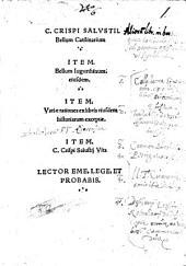 C. Crispi Salvstii. Bellum Catilinarium: Item Bellum Iugurthinum. eiusdem. Item. Variae rationes ex libris eiusdem historiarum exceptae. Item C. Crispi Salustij vita
