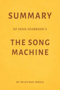 Summary of John Seabrook   s The Song Machine by Milkyway Media PDF