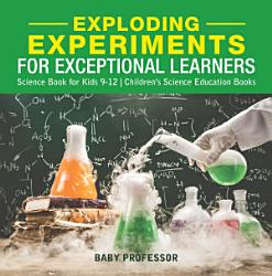 Exploding Experiments For Exceptional Learners Science Book For Kids 9 12 Children S Science Education Books Book PDF