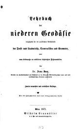 Lehrbuch der niederen Geodäsie: vorzüglich für die praktischen Bedürfnisse der Forst- und Landwirthe, Cameralisten und Geometer, sowie zum Gebrauche an mittleren technischen Lehranstalten