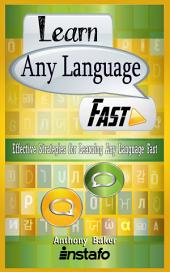 Learn Any Language Fast: Effective Strategies for Learning Any Language Fast