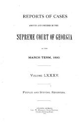 Reports of Cases Argued and Decided in the Supreme Court of Georgia: Volume 85