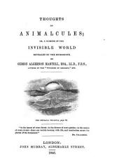 Thoughts on Animalcules: Or, A Glimpse of the Invisible World Revealed by the Microscope