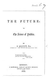The Future: Or, the Science of Politics