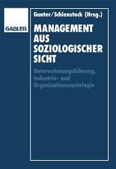 Management aus soziologischer Sicht: Unternehmungsführung, Industrie-und Organisationssoziologie