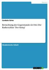 """Betrachtung des Gegenstandes in Otto Dix' Radierzyklus """"Der Krieg"""""""