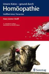 Unsere Katze - gesund durch Homöopathie: Heilfibel eines Tierarztes, Ausgabe 11