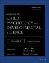 Handbook of Child Psychology and Developmental Science, Cognitive Processes: Edition 7