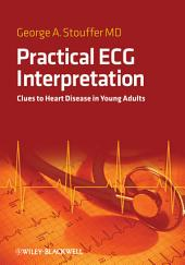Practical ECG Interpretation: Clues to Heart Disease in Young Adults