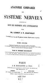 Anatomie comparée du système nerveux considéré dans ses rapports avec l'intelligence: Comprenant l'anatomie du cerveau de l'homme et des singes, des recherches nouvelles sur le développement du crâne et du cerveau, et une analyse comparée des fonctions de l'intelligence humaine, Volume2