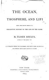 The Ocean, Atmosphere, and Life: Being the Second Series of a Descriptive History of the Life of the Globe