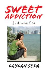 Sweet Addiction: Just Like You