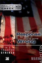 When Tragedy Strikes: Jesus' Response to a World Gone Wrong