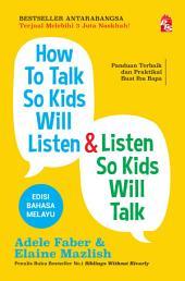 How To Talk So Kids Will Listen & Listen So Kids Will Talk Edisi Bahasa Melayu
